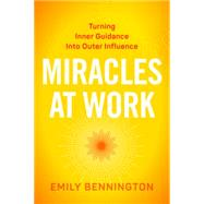 Miracles at Work by Bennington, Emily; Williamson, Marianne, 9781622037247