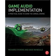 Game Audio Implementation: A Practical Guide Using the Unreal Engine by Stevens; Richard, 9781138777248