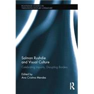 Salman Rushdie and Visual Culture: Celebrating Impurity, Disrupting Borders by Mendes; Ana Cristina, 9781138847248
