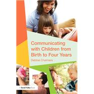 Communicating with Children from Birth to Four Years by Chalmers; Debbie, 9781138917248