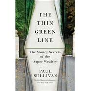 The Thin Green Line The Money Secrets of the Super Wealthy by Sullivan, Paul, 9781451687248