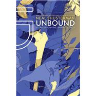 UnBound Stories from the Unwind World by Shusterman, Neal, 9781481457248