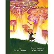 The Girl Who Saved Yesterday by Lester, Julius; Angel, Carl, 9781939547248