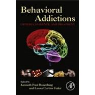 Behavioral Addictions: Criteria, Evidence, and Treatment by Rosenberg, Kenneth Paul, M.d.; Feder, Laura Curtiss, 9780124077249