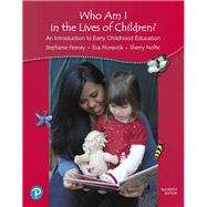 Who Am I in the Lives of Children? An Introduction to Early Childhood Education by Feeney, Stephanie; Moravcik, Eva; Nolte, Sherry, 9780134737249