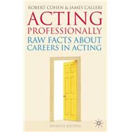 Acting Professionally Raw Facts About Careers in Acting by Cohen, Robert; Calleri, James, 9780230217249