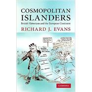 Cosmopolitan Islanders: British Historians and the European Continent by Richard J. Evans, 9780521137249