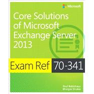 Exam Ref 70-341 Core Solutions of Microsoft Exchange Server 2013 (MCSE) by Robichaux, Paul; Shukla, Bhargav, 9780735697249