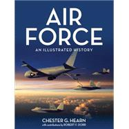 Air Force: An Illustrated History by Hearn, Chester G.; Dorr, Robert F. (CON), 9780760347249