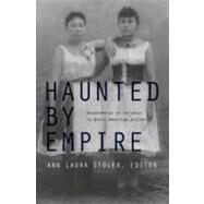 Haunted by Empire : Geographies of Intimacy in North American History by Stoler, Ann Laura, 9780822337249