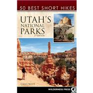 50 Best Short Hikes in Utah's National Parks by Witt, Greg, 9780899977249