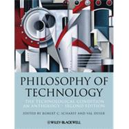 Philosophy of Technology The Technological Condition: An Anthology by Scharff, Robert C.; Dusek, Val, 9781118547250