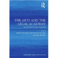 The Arts and the Legal Academy: Beyond Text in Legal Education by Maharg; Paul, 9781138277250