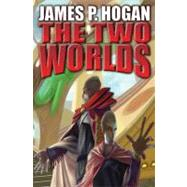 The Two Worlds by James P. Hogan, 9781416537250
