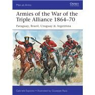 Armies of the War of the Triple Alliance 1864–70 Paraguay, Brazil, Uruguay & Argentina by Esposito, Gabriele; Rava, Giuseppe, 9781472807250