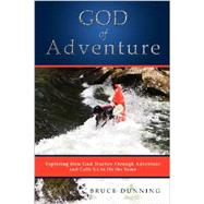 God of Adventure: Exploring How God Teaches Through Adventure and Calls Us to Do the Same by Bruce Dunning, 9781554527250