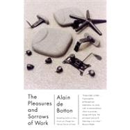 The Pleasures and Sorrows of Work by de Botton, Alain, 9780307277251