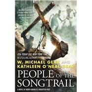People of the Songtrail A Novel of North America's Forgotten Past by Gear, Kathleen O'Neal; Gear, W. Michael, 9780765337252