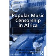 Popular Music Censorship in Africa by Cloonan,Martin;Drewett,Michael, 9781138257252