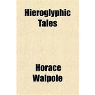 Hieroglyphic Tales by Walpole, Horace, 9781153627252