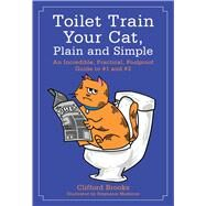Toilet Train Your Cat, Plain and Simple by Brooks, Clifford; Medeiros, Stephanie, 9781510707252