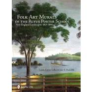 Folk Art Murals of the Rufus Porter School : New England Landscapes, 1825- 1845 by Lefko, Linda Carter; Radcliffe, Jane E., 9780764337253