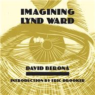 Imagining Lynd Ward by Beronä, David A.; Drooker, Eric, 9780915117253