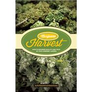 Marijuana Harvest How to Maximize Quality And Yield in Your Cannabis Garden by Rosenthal, Ed; Downs, David, 9781936807253