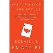 Prescription for the Future by Emanuel, Ezekiel J., 9781610397254