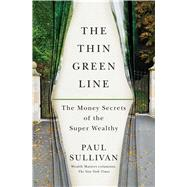 The Thin Green Line The Money Secrets of the Super Wealthy by Sullivan, Paul, 9781451687255