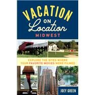 Vacation on Location Midwest by Green, Joey, 9781613737255