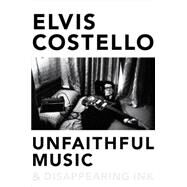 Unfaithful Music & Disappearing Ink by Costello, Elvis, 9780399167256