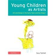 Young Children as Artists: Art and Design in the Early Years and Key Stage 1 by Tutchell; Suzy, 9780415517256
