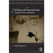 A History of Financial Crises: Dreams and Follies of Expectations by Bilginsoy; Cihan, 9780415687256