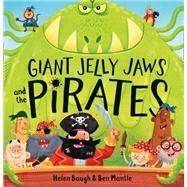 Giant Jelly Jaws and the Pirates by Baugh, Helen; Mantle, Ben, 9780008167257