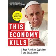 This Economy Kills: Pope Francis on Capitalism and Social Justice by Tornielli, Andrea; Galeazzi, Giacomo, 9780814647257