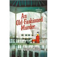 An Old-Fashioned Murder A Moonshine Mystery by Miller, Carol, 9781250077257