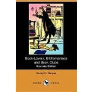 Book-lovers, Bibliomaniacs and Book Clubs by Harper, Henry H., 9781409947257