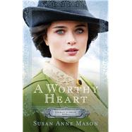 A Worthy Heart by Mason, Susan Anne, 9780764217258
