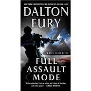 Full Assault Mode A Delta Force Novel by Fury, Dalton, 9781250067258