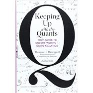 Keeping Up With the Quants: Your Guide to Understanding and Using Analytics by Davenport, Thomas H.; Kim, Jinho, 9781422187258