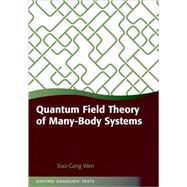 Quantum Field Theory of Many-body Systems From the Origin of Sound to an Origin of Light and Electrons by Wen, Xiao-Gang, 9780199227259