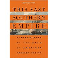 This Vast Southern Empire by Karp, Matthew, 9780674737259