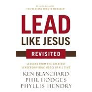 Lead Like Jesus Revisited by Blanchard, Ken; Hodges, Phil; Hendry, Phyllis, 9780718077259