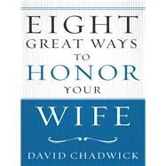 Eight Great Ways to Honor Your Wife by Chadwick, David, 9780736967259