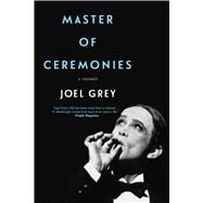 Master of Ceremonies A Memoir by Grey, Joel, 9781250057259