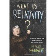 What Is Relativity? by Bennett, Jeffrey, 9780231167260