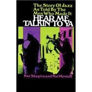 Hear Me Talkin' to Ya : The Story of Jazz by the Men Who Made It by Nat Shapiro and Nat Hentoff, 9780486217260