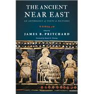 The Ancient Near East: An Anthology of Texts and Pictures by Pritchard, James B.; Fleming, Daniel E., 9780691147260