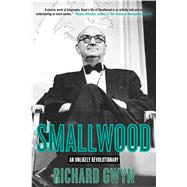 Smallwood: The Unlikely Revolutionary by Gwyn, Richard, 9781629147260